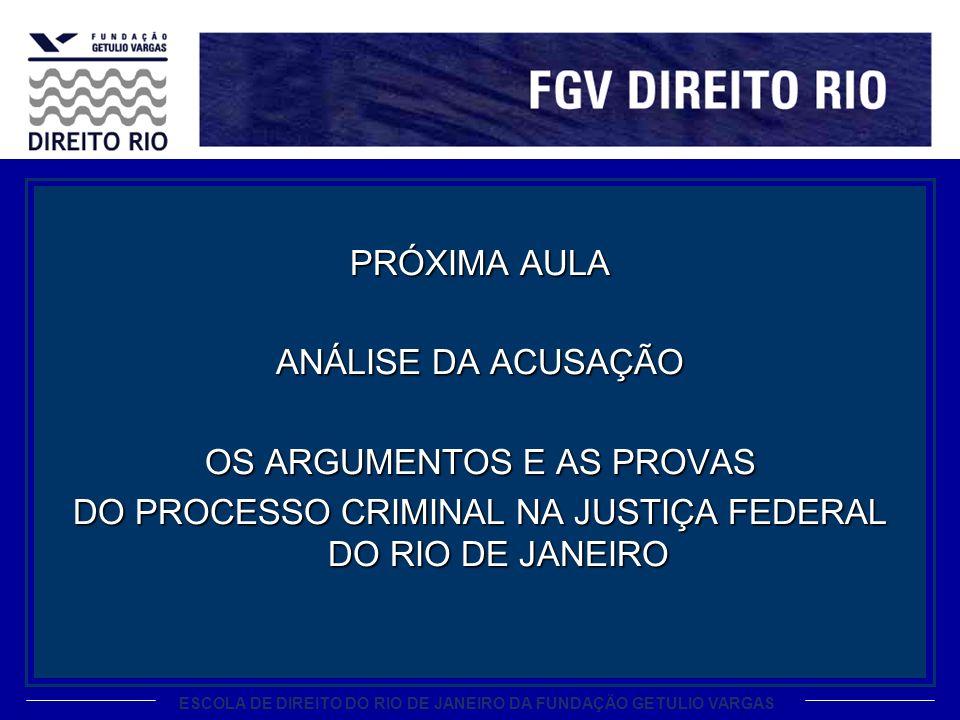 PRÓXIMA AULA ANÁLISE DA ACUSAÇÃO OS ARGUMENTOS E AS PROVAS DO PROCESSO CRIMINAL NA JUSTIÇA FEDERAL DO RIO DE JANEIRO