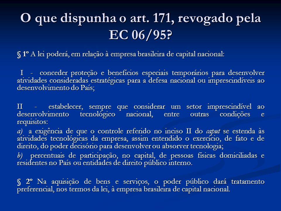 O que dispunha o art. 171, revogado pela EC 06/95