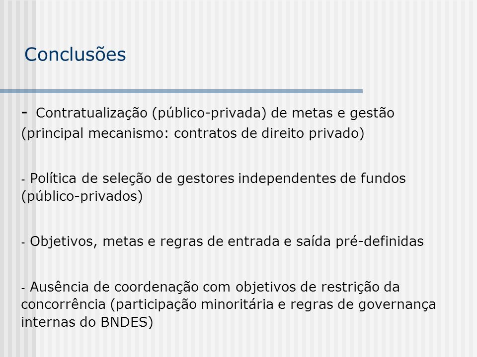 Conclusões Contratualização (público-privada) de metas e gestão (principal mecanismo: contratos de direito privado)