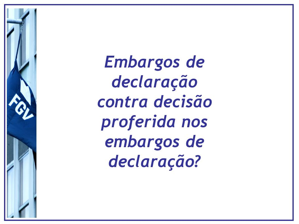 Embargos de declaração contra decisão proferida nos embargos de declaração