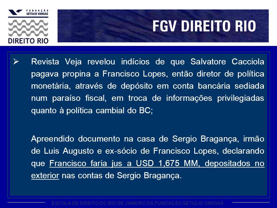 Revista Veja revelou indícios de que Salvatore Cacciola pagava propina a Francisco Lopes, então diretor de política monetária, através de depósito em conta bancária sediada num paraíso fiscal, em troca de informações privilegiadas quanto à política cambial do BC;