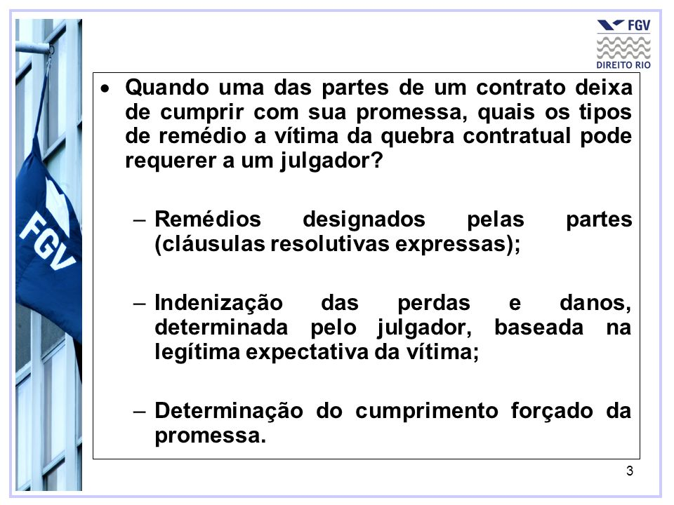 Quando uma das partes de um contrato deixa de cumprir com sua promessa, quais os tipos de remédio a vítima da quebra contratual pode requerer a um julgador