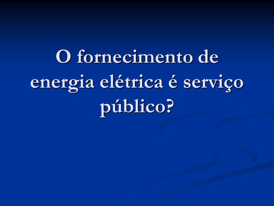 O fornecimento de energia elétrica é serviço público