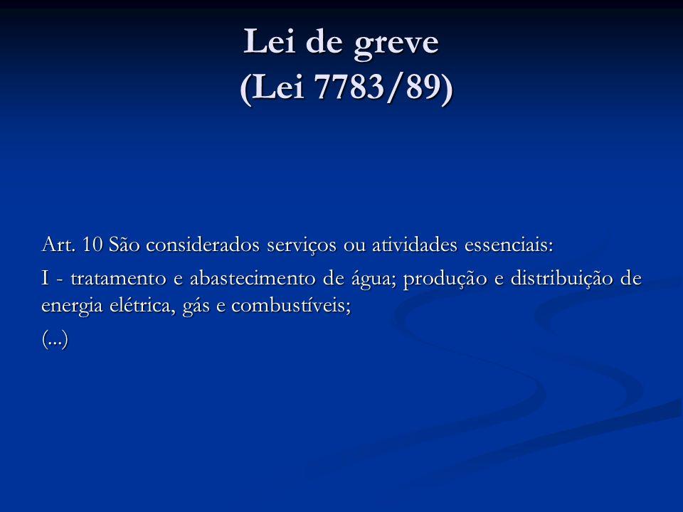 Lei de greve (Lei 7783/89)Art. 10 São considerados serviços ou atividades essenciais: