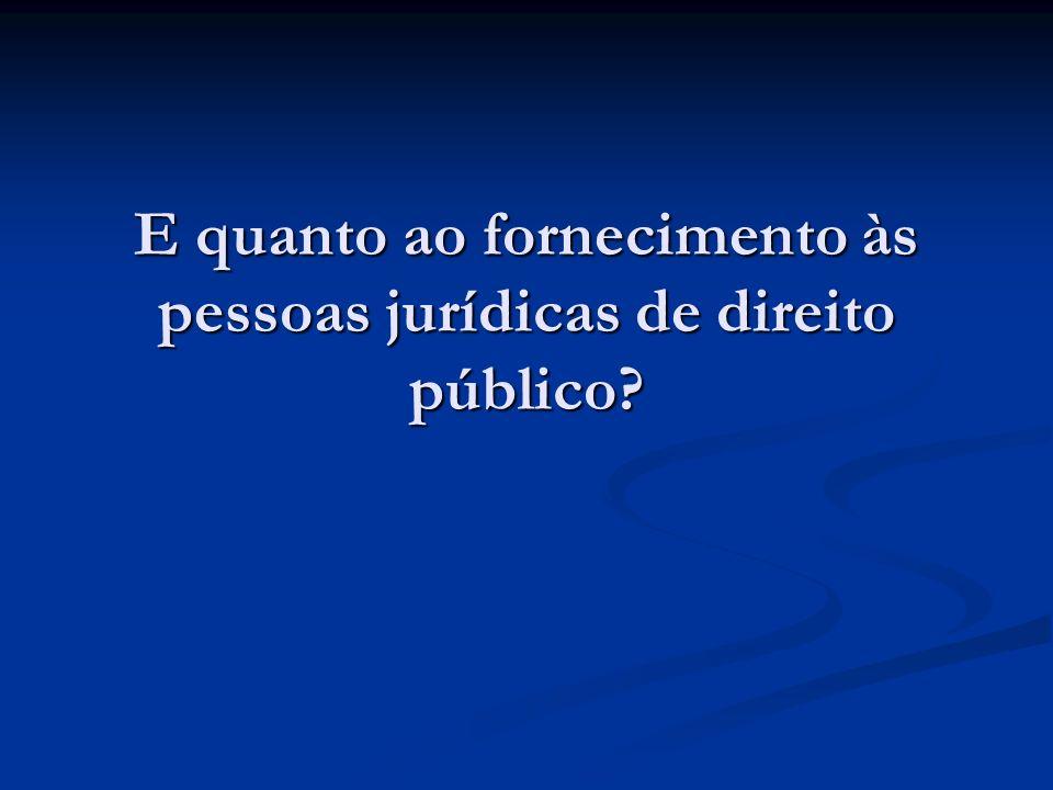 E quanto ao fornecimento às pessoas jurídicas de direito público