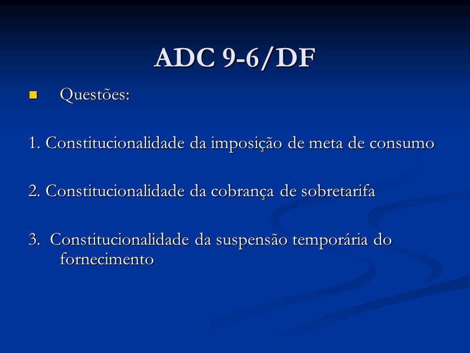 ADC 9-6/DF Questões: 1. Constitucionalidade da imposição de meta de consumo. 2. Constitucionalidade da cobrança de sobretarifa.