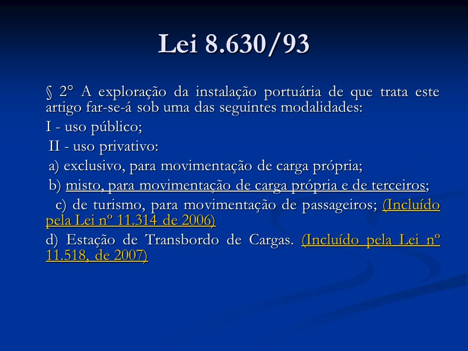 Lei 8.630/93 § 2° A exploração da instalação portuária de que trata este artigo far-se-á sob uma das seguintes modalidades: