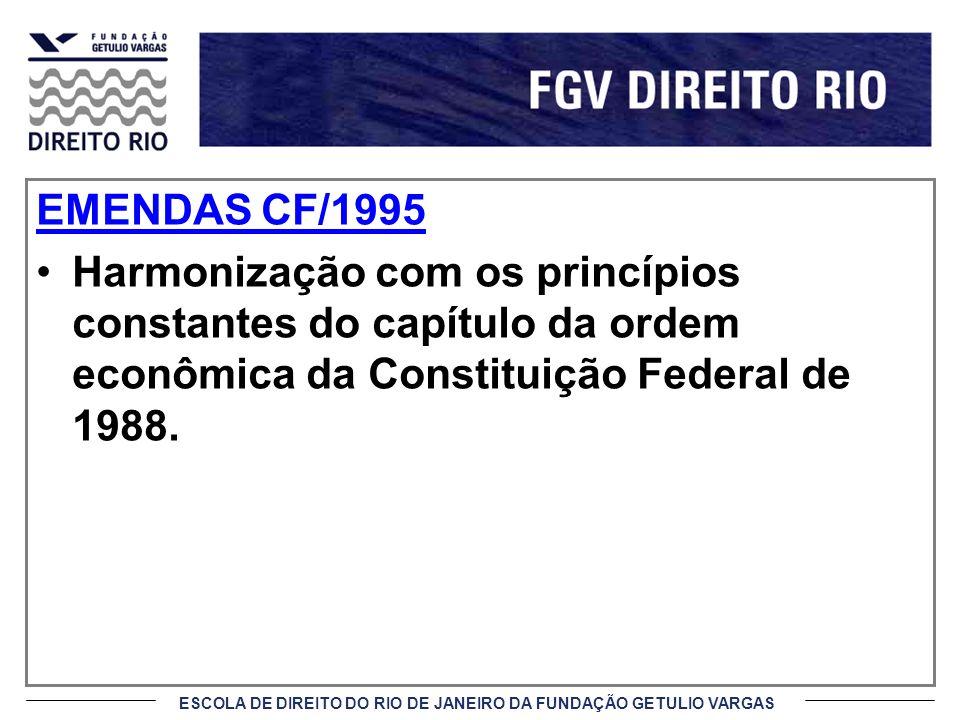 EMENDAS CF/1995 Harmonização com os princípios constantes do capítulo da ordem econômica da Constituição Federal de 1988.