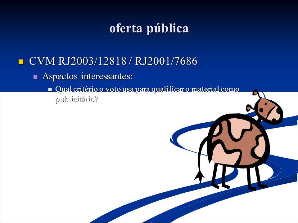 oferta pública CVM RJ2003/12818 / RJ2001/7686 Aspectos interessantes: