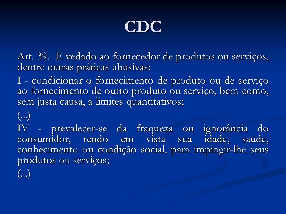 CDC Art. 39. É vedado ao fornecedor de produtos ou serviços, dentre outras práticas abusivas: