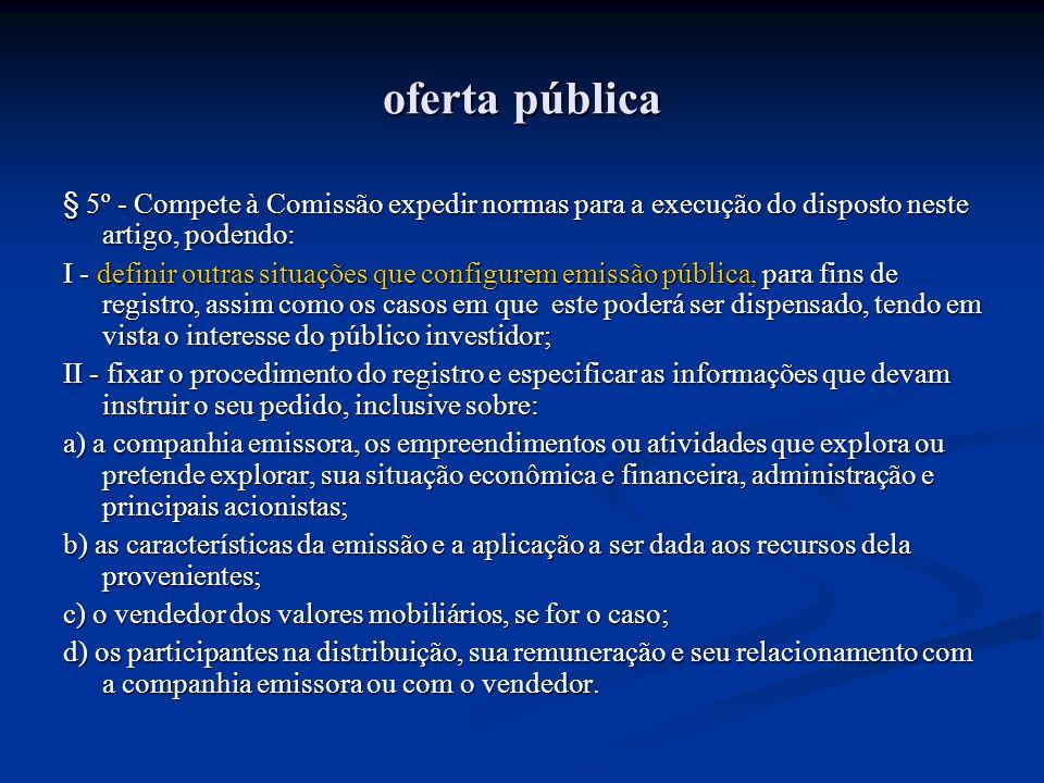 oferta pública§ 5º - Compete à Comissão expedir normas para a execução do disposto neste artigo, podendo: