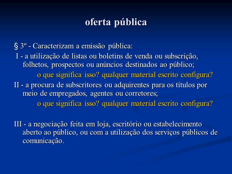 oferta pública § 3º - Caracterizam a emissão pública: