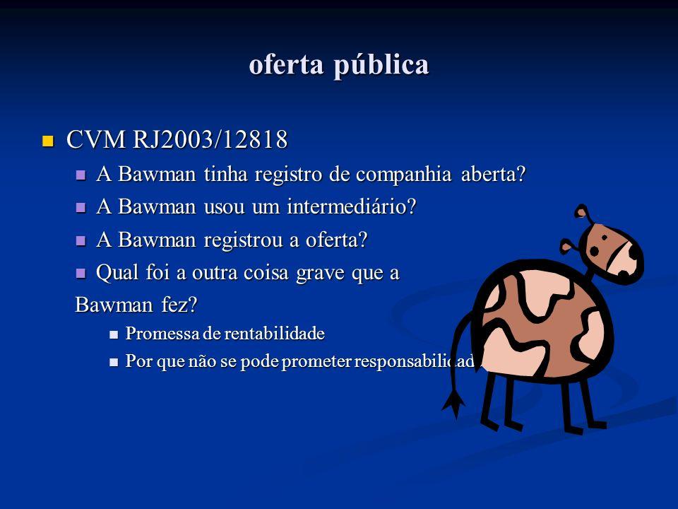 oferta pública CVM RJ2003/12818. A Bawman tinha registro de companhia aberta A Bawman usou um intermediário