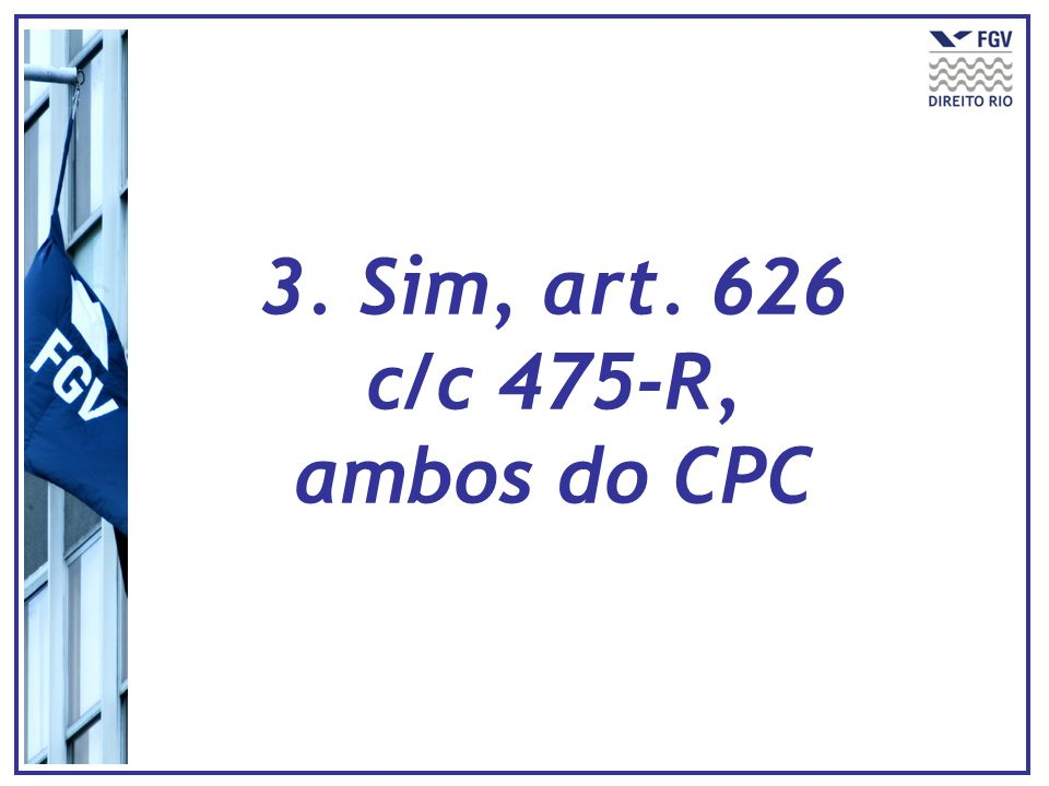 3. Sim, art. 626 c/c 475-R, ambos do CPC