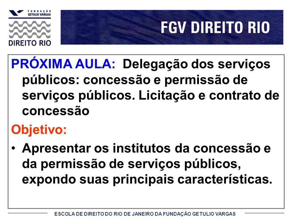 PRÓXIMA AULA: Delegação dos serviços públicos: concessão e permissão de serviços públicos. Licitação e contrato de concessão