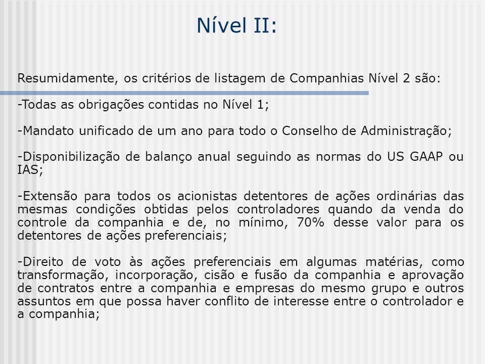 Nível II: Resumidamente, os critérios de listagem de Companhias Nível 2 são: -Todas as obrigações contidas no Nível 1;