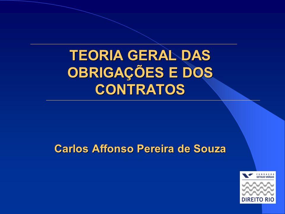 TEORIA GERAL DAS OBRIGAÇÕES E DOS CONTRATOS Carlos Affonso Pereira de Souza