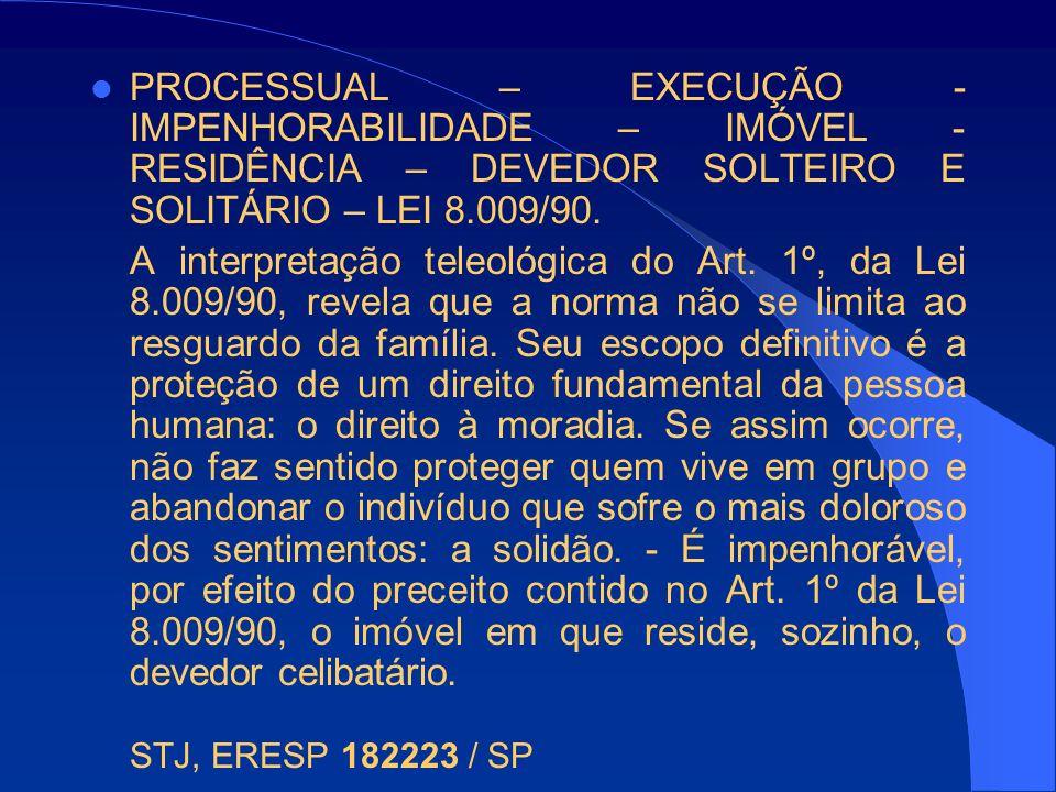 PROCESSUAL – EXECUÇÃO - IMPENHORABILIDADE – IMÓVEL - RESIDÊNCIA – DEVEDOR SOLTEIRO E SOLITÁRIO – LEI 8.009/90.