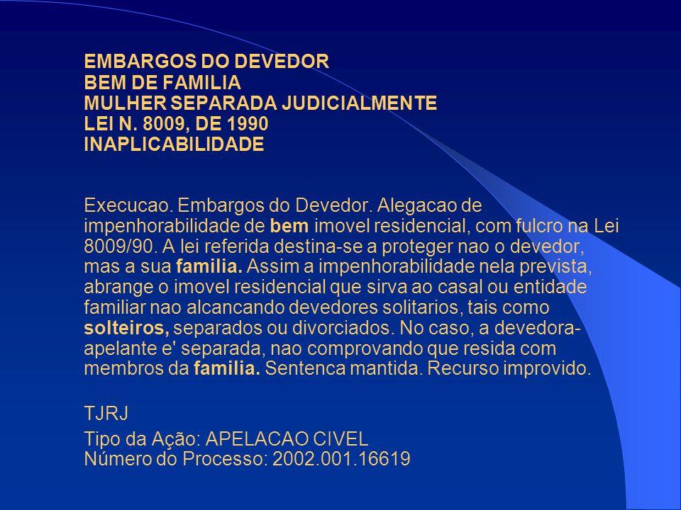 EMBARGOS DO DEVEDOR BEM DE FAMILIA MULHER SEPARADA JUDICIALMENTE LEI N