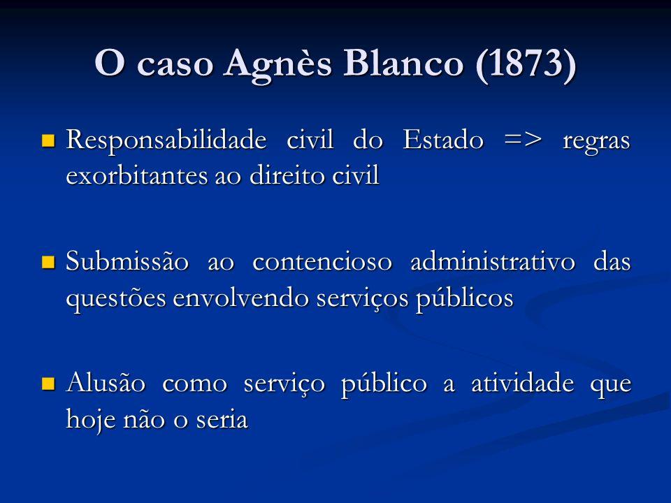 O caso Agnès Blanco (1873) Responsabilidade civil do Estado => regras exorbitantes ao direito civil.