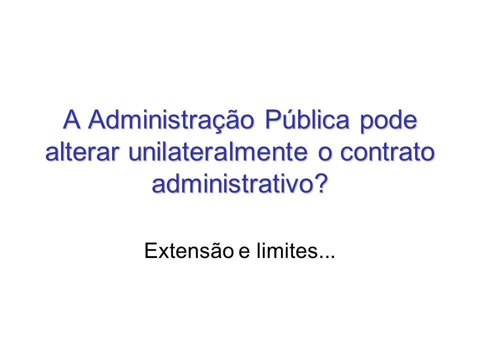 A Administração Pública pode alterar unilateralmente o contrato administrativo