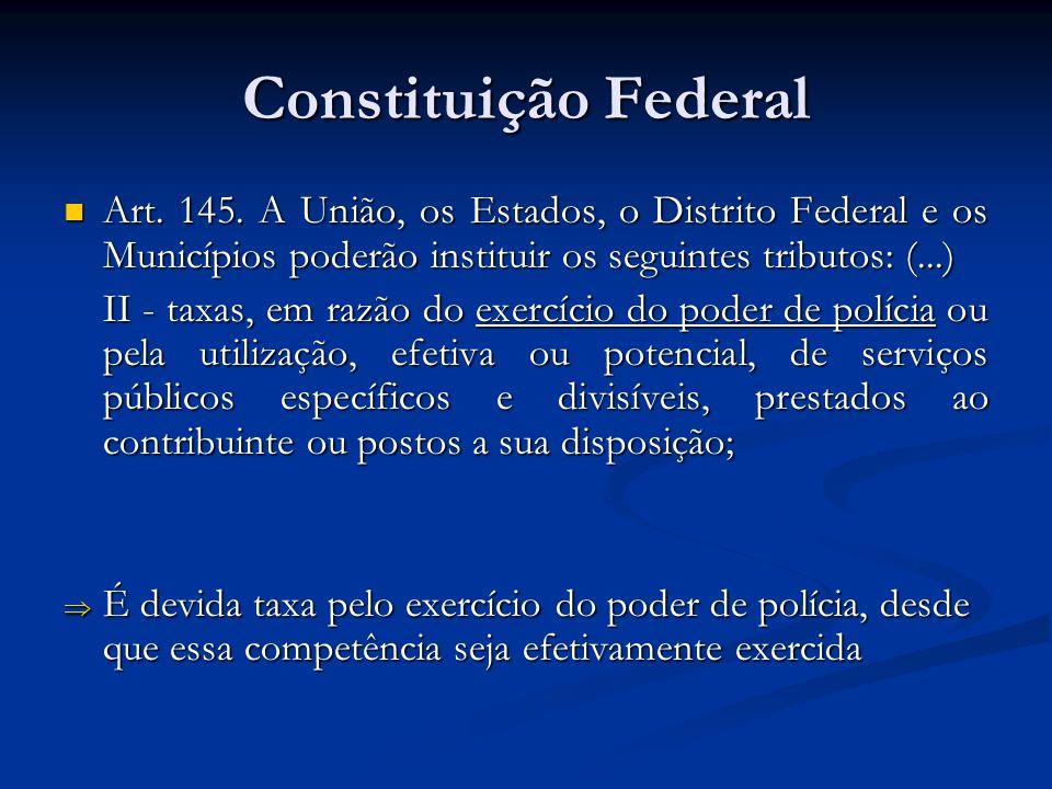 Constituição Federal Art. 145. A União, os Estados, o Distrito Federal e os Municípios poderão instituir os seguintes tributos: (...)