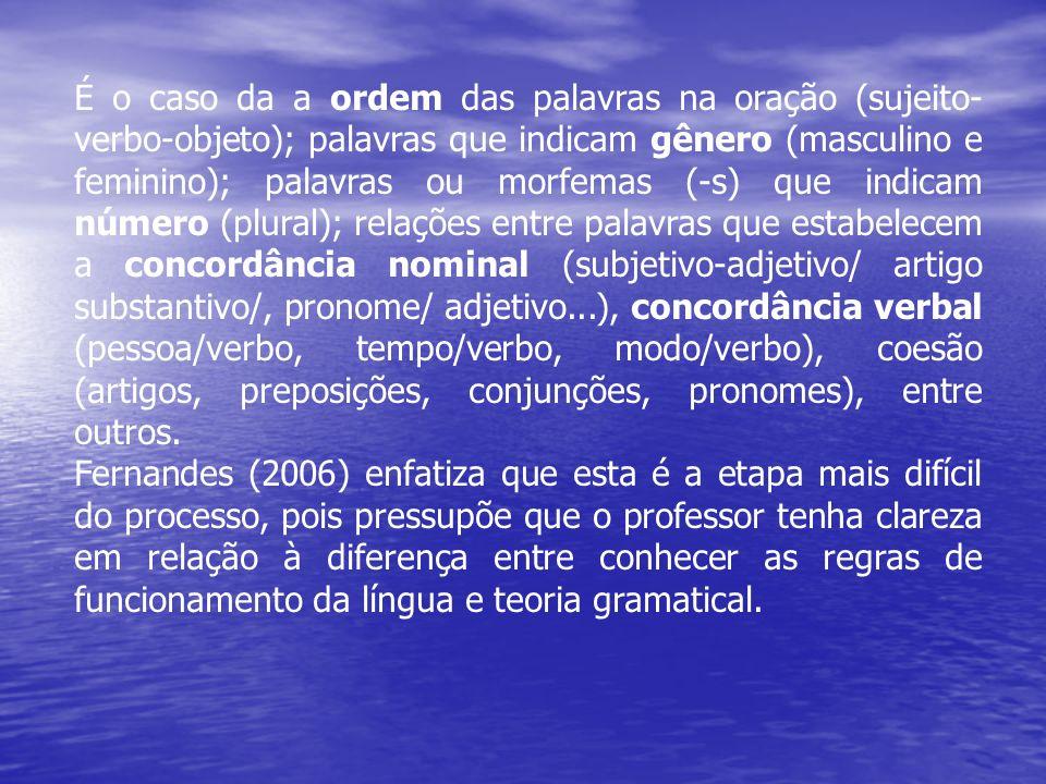 É o caso da a ordem das palavras na oração (sujeito-verbo-objeto); palavras que indicam gênero (masculino e feminino); palavras ou morfemas (-s) que indicam número (plural); relações entre palavras que estabelecem a concordância nominal (subjetivo-adjetivo/ artigo substantivo/, pronome/ adjetivo...), concordância verbal (pessoa/verbo, tempo/verbo, modo/verbo), coesão (artigos, preposições, conjunções, pronomes), entre outros.