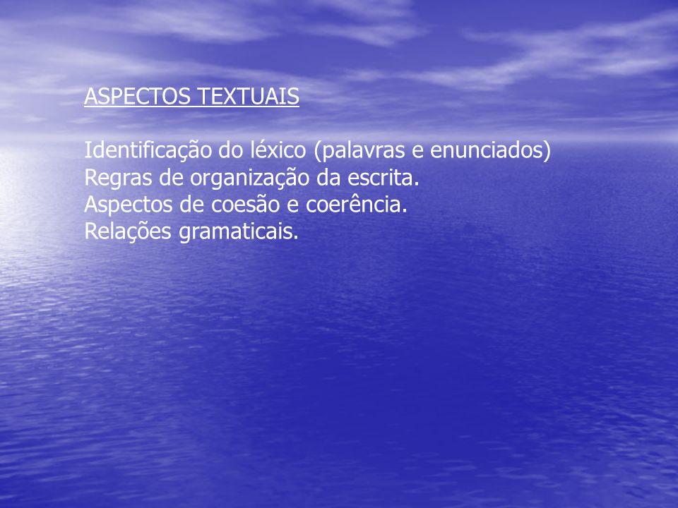 ASPECTOS TEXTUAIS Identificação do léxico (palavras e enunciados) Regras de organização da escrita.