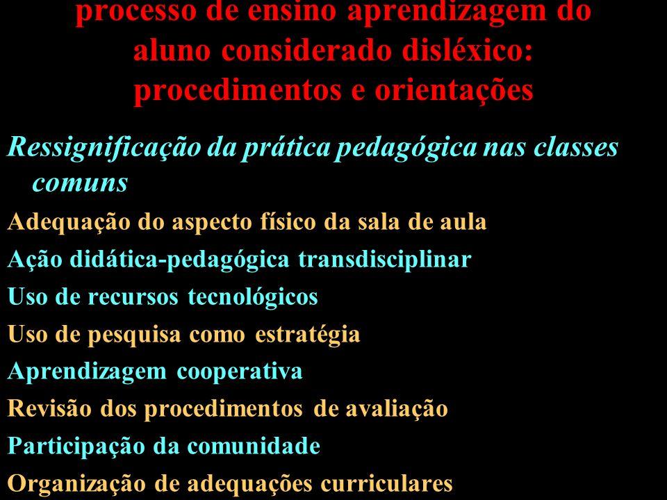 Formas de intervenção pedagógica no processo de ensino aprendizagem do aluno considerado disléxico: procedimentos e orientações