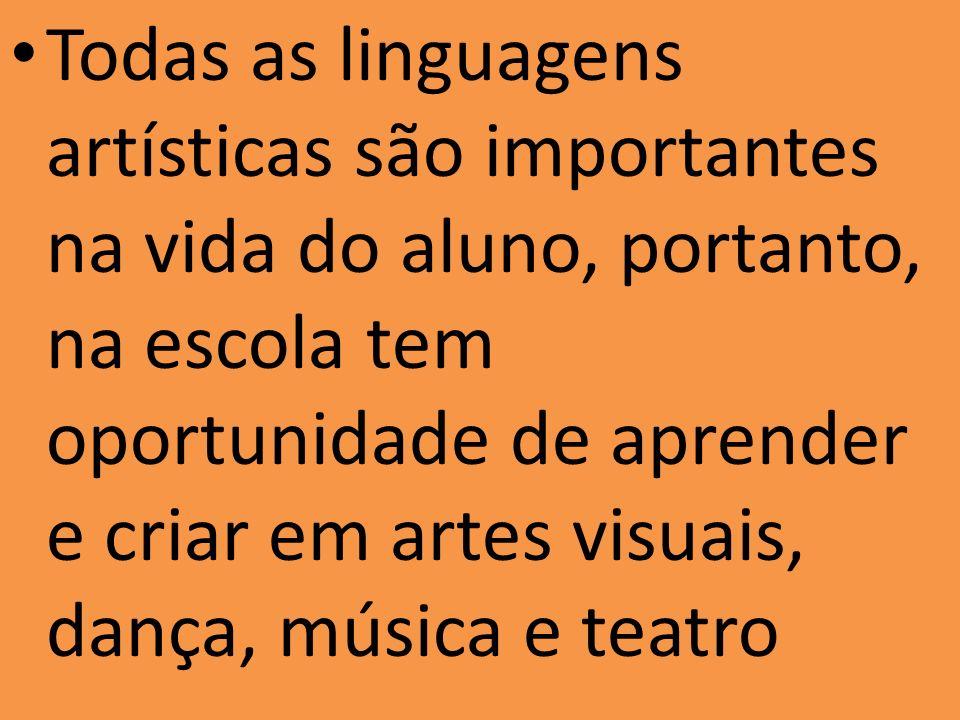 Todas as linguagens artísticas são importantes na vida do aluno, portanto, na escola tem oportunidade de aprender e criar em artes visuais, dança, música e teatro