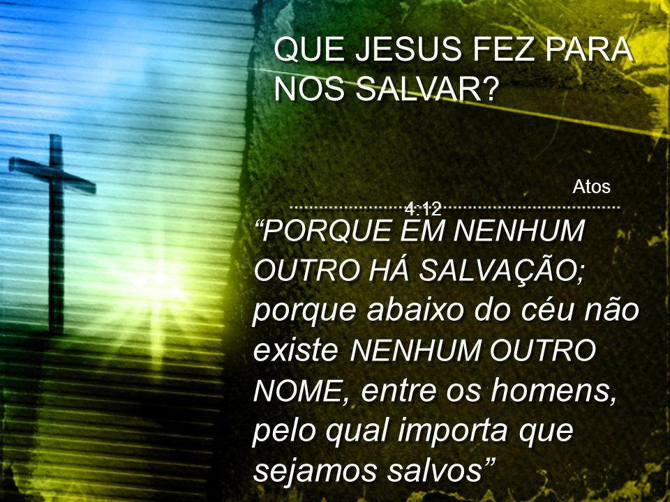 QUE JESUS FEZ PARA NOS SALVAR