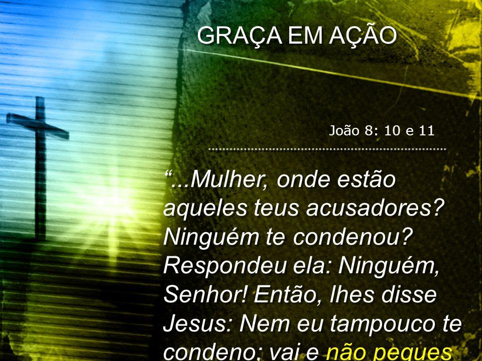GRAÇA EM AÇÃO João 8: 10 e 11.