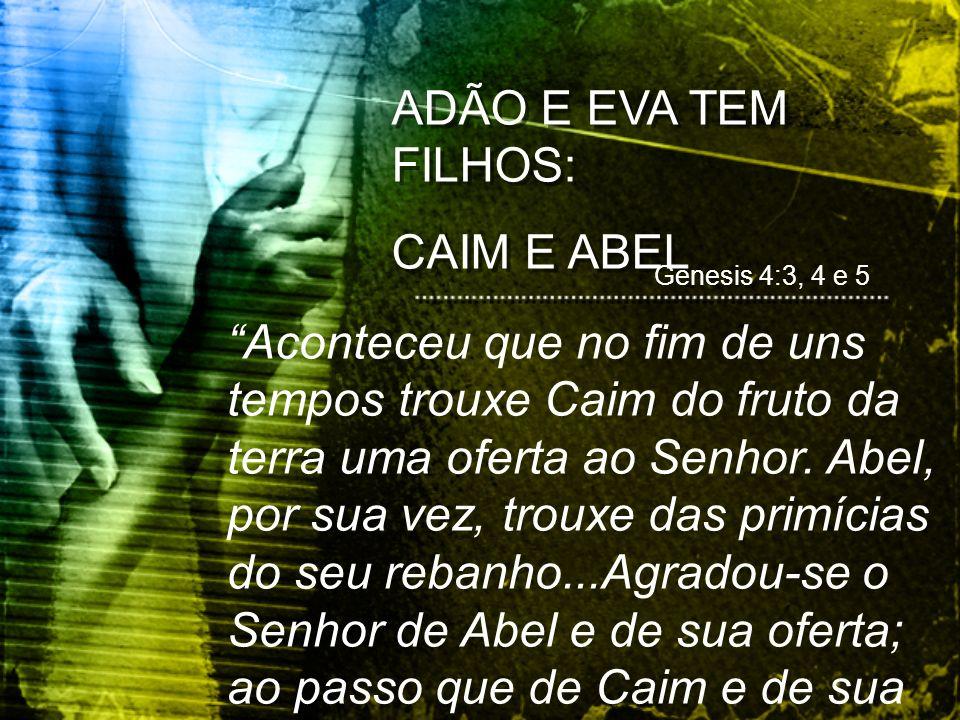 ADÃO E EVA TEM FILHOS: CAIM E ABEL