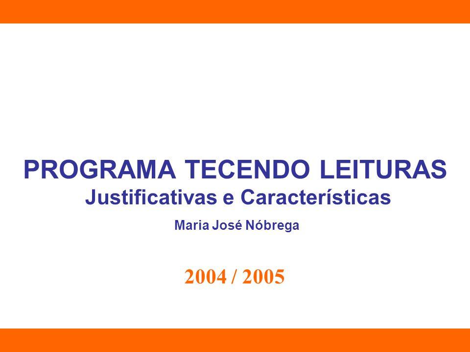 PROGRAMA TECENDO LEITURAS Justificativas e Características Maria José Nóbrega