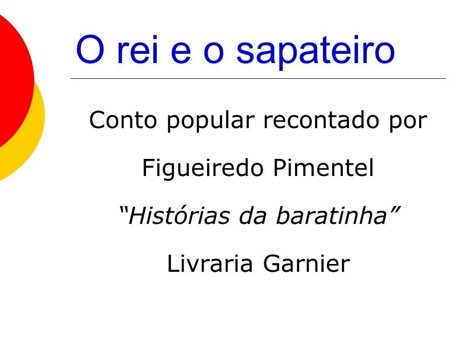 O rei e o sapateiro Conto popular recontado por Figueiredo Pimentel