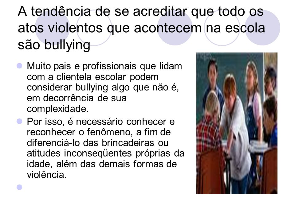 A tendência de se acreditar que todo os atos violentos que acontecem na escola são bullying