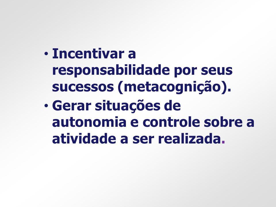 Incentivar a responsabilidade por seus sucessos (metacognição).