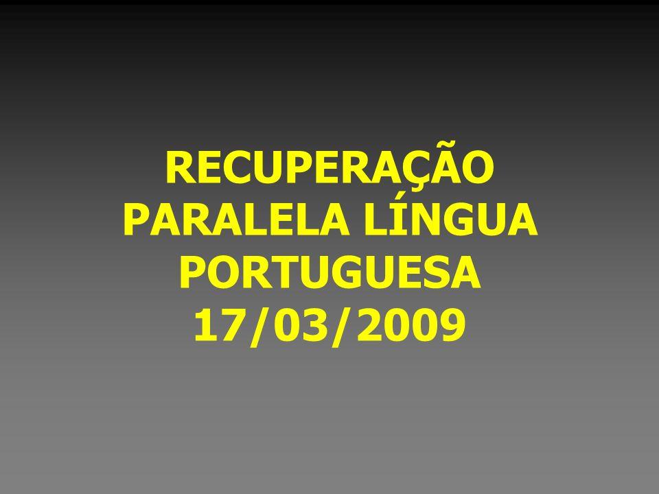 RECUPERAÇÃO PARALELA LÍNGUA PORTUGUESA 17/03/2009