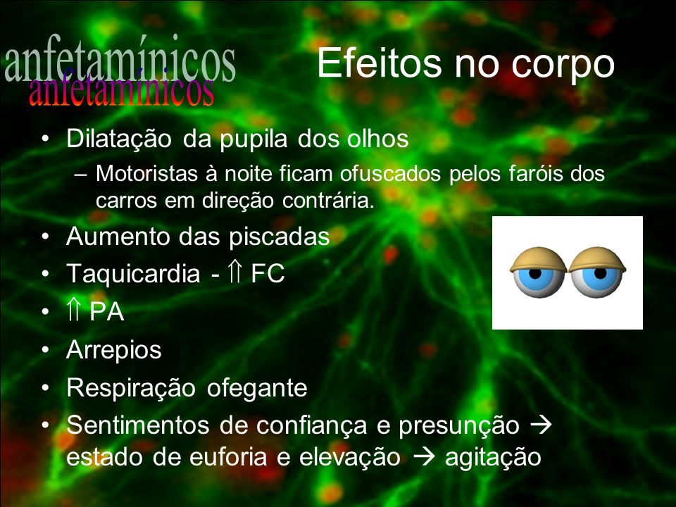 Efeitos no corpo anfetamínicos Dilatação da pupila dos olhos