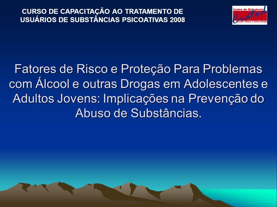 Fatores de Risco e Proteção Para Problemas com Álcool e outras Drogas em Adolescentes e Adultos Jovens: Implicações na Prevenção do Abuso de Substâncias.