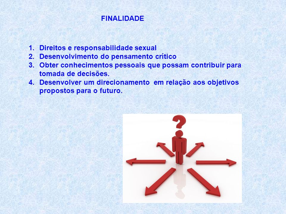 FINALIDADE Direitos e responsabilidade sexual. Desenvolvimento do pensamento crítico.