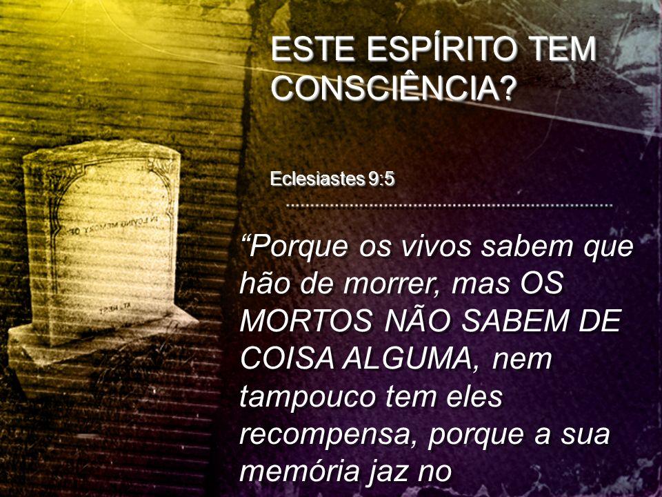 ESTE ESPÍRITO TEM CONSCIÊNCIA Eclesiastes 9:5