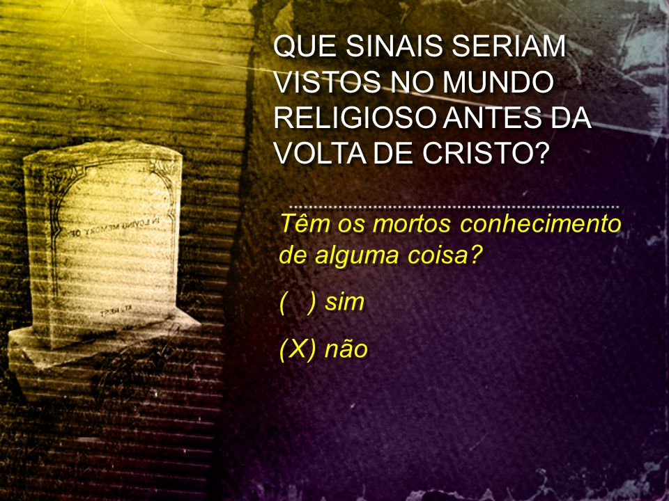 QUE SINAIS SERIAM VISTOS NO MUNDO RELIGIOSO ANTES DA VOLTA DE CRISTO