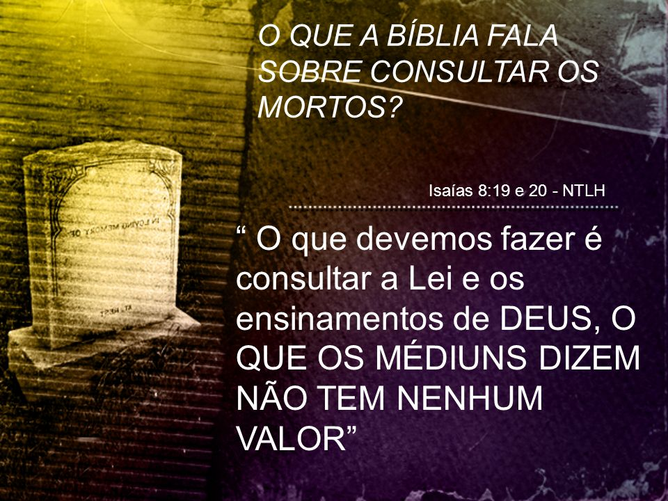 O QUE A BÍBLIA FALA SOBRE CONSULTAR OS MORTOS