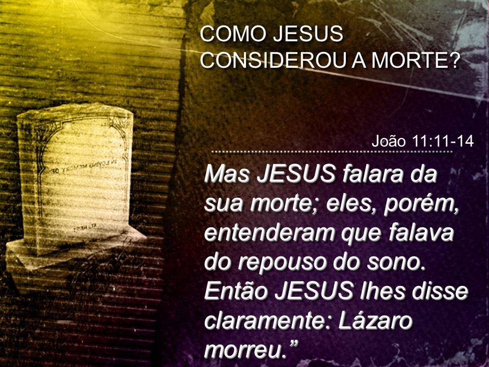 COMO JESUS CONSIDEROU A MORTE