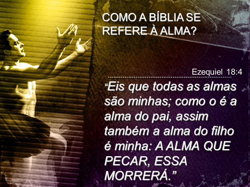COMO A BÍBLIA SE REFERE À ALMA