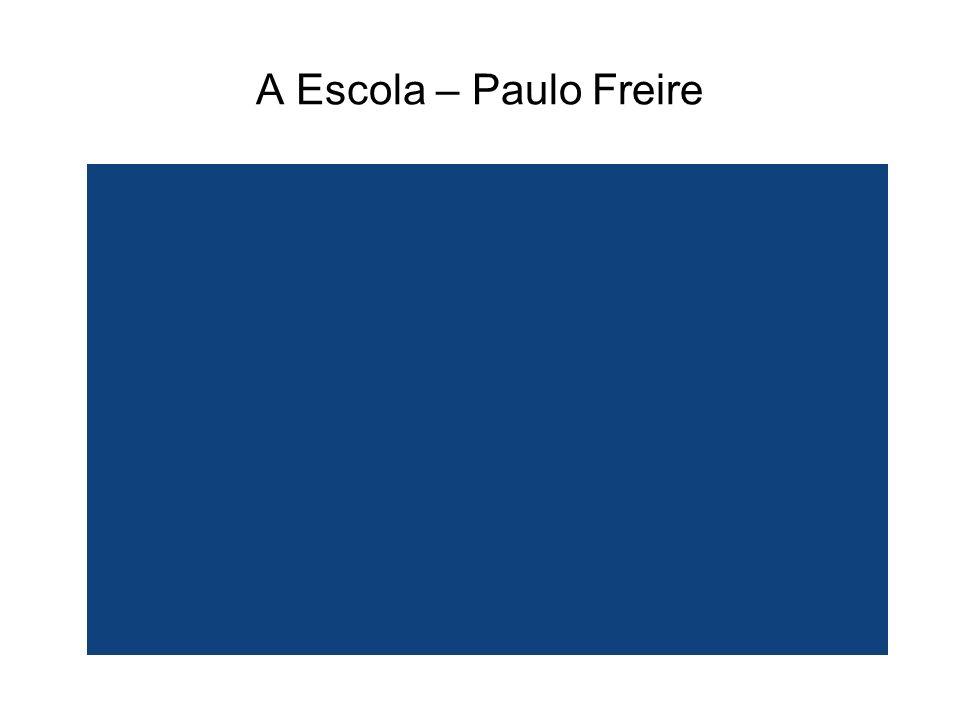 A Escola – Paulo Freire