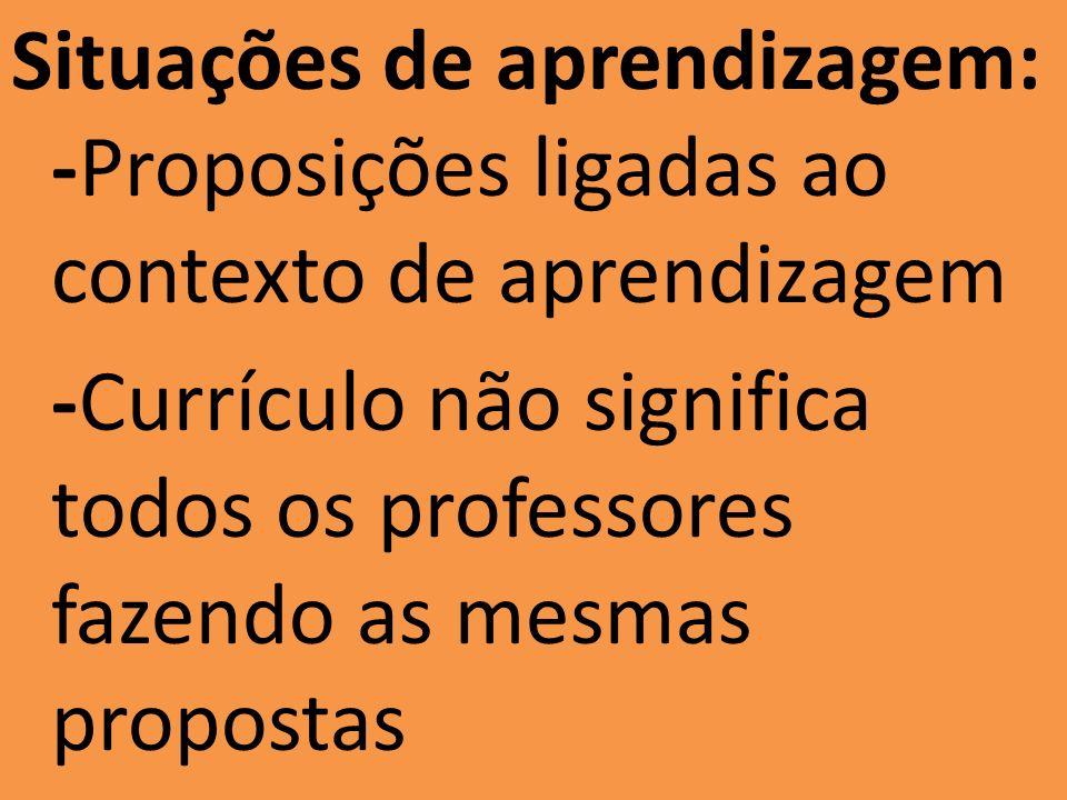 Situações de aprendizagem: -Proposições ligadas ao contexto de aprendizagem