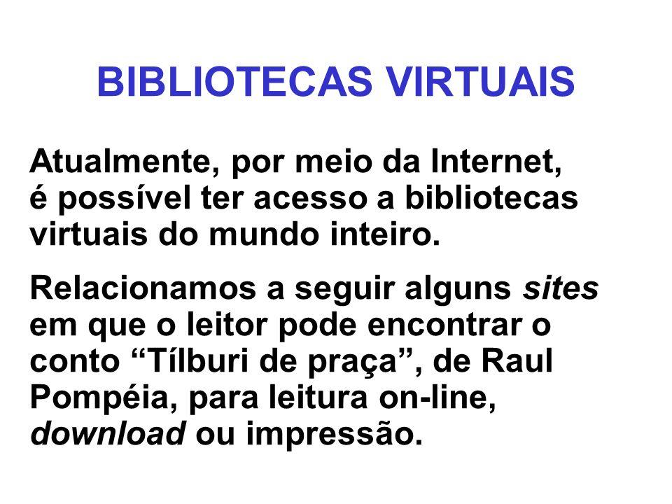BIBLIOTECAS VIRTUAISAtualmente, por meio da Internet, é possível ter acesso a bibliotecas virtuais do mundo inteiro.