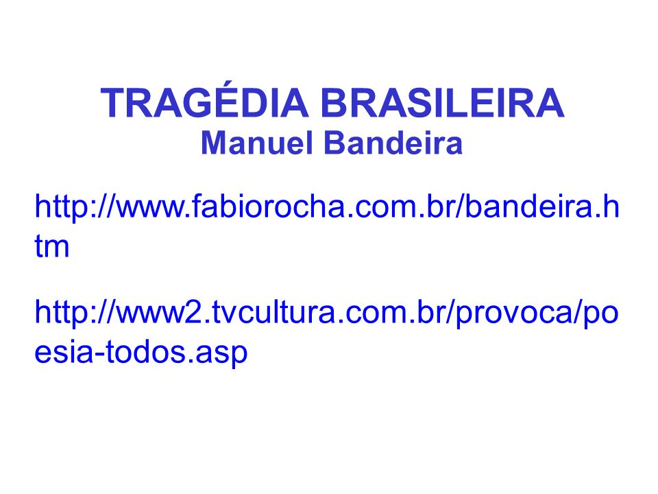 TRAGÉDIA BRASILEIRA Manuel Bandeira